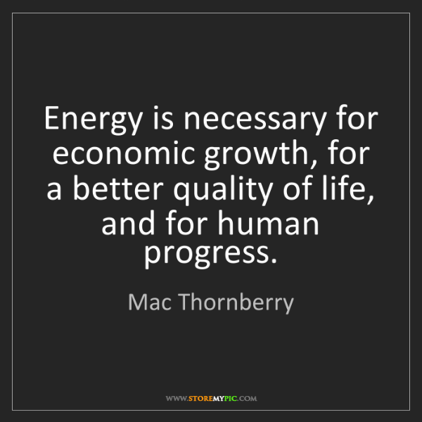 Mac Thornberry: Energy is necessary for economic growth, for a better...