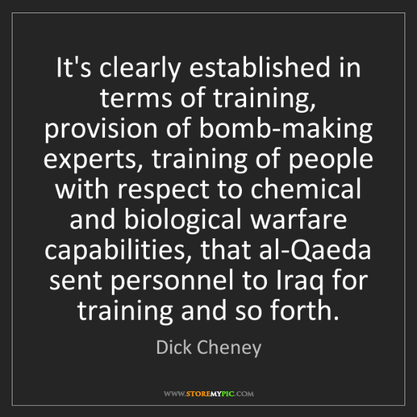 Dick Cheney: It's clearly established in terms of training, provision...
