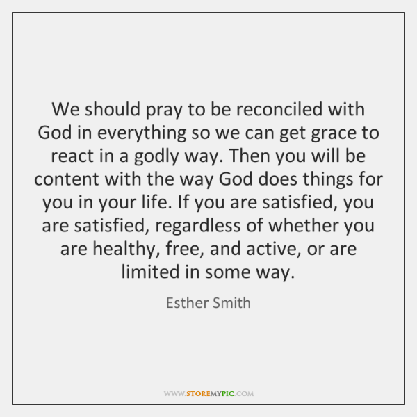 We should pray to be reconciled with God in everything so we ...