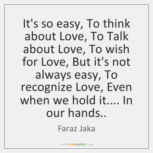 It's so easy, To think about Love, To Talk about Love, To ...