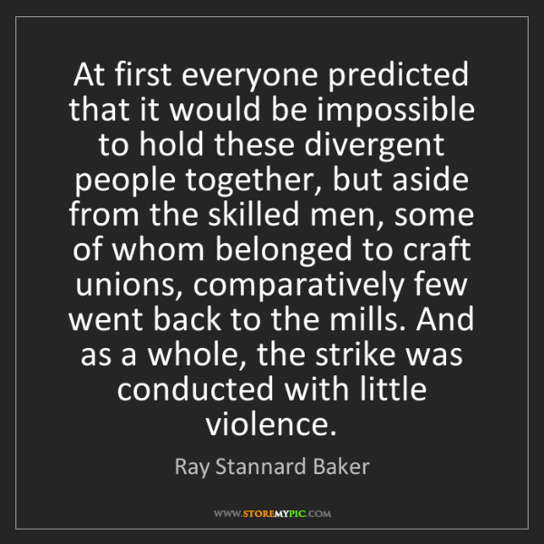 Ray Stannard Baker: At first everyone predicted that it would be impossible...