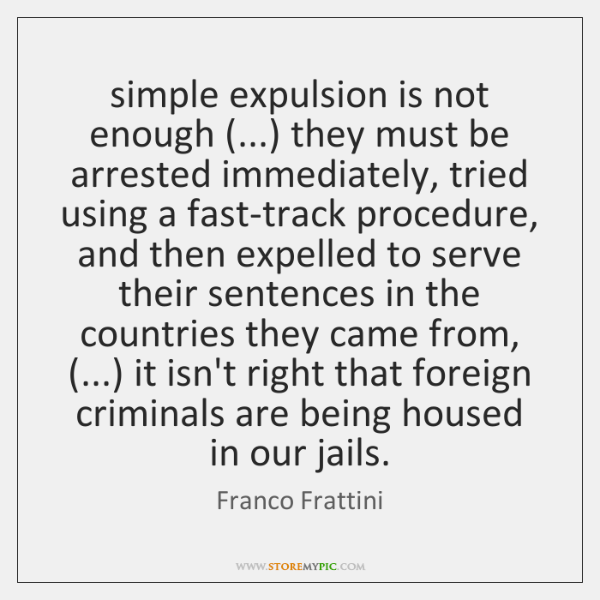 simple expulsion is not enough (...) they must be arrested immediately, tried using ...