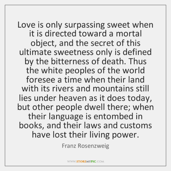 Love is only surpassing sweet when it is directed toward a mortal ...