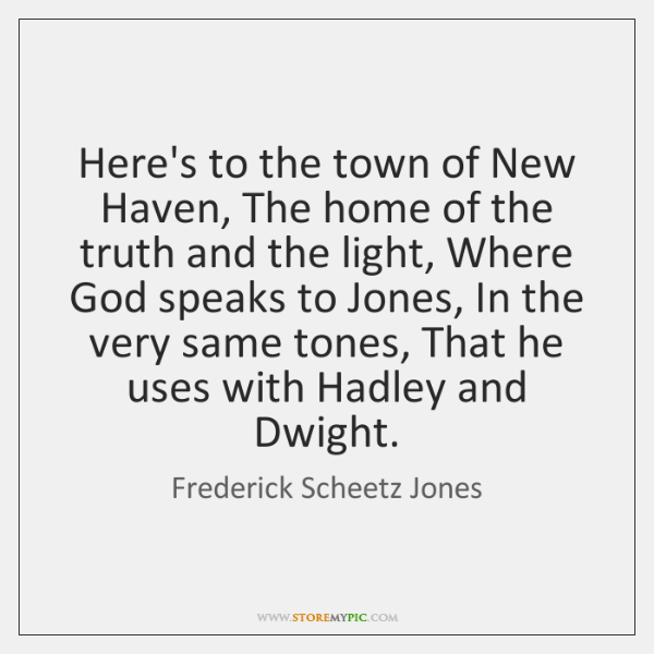 Here's to the town of New Haven, The home of the truth ...