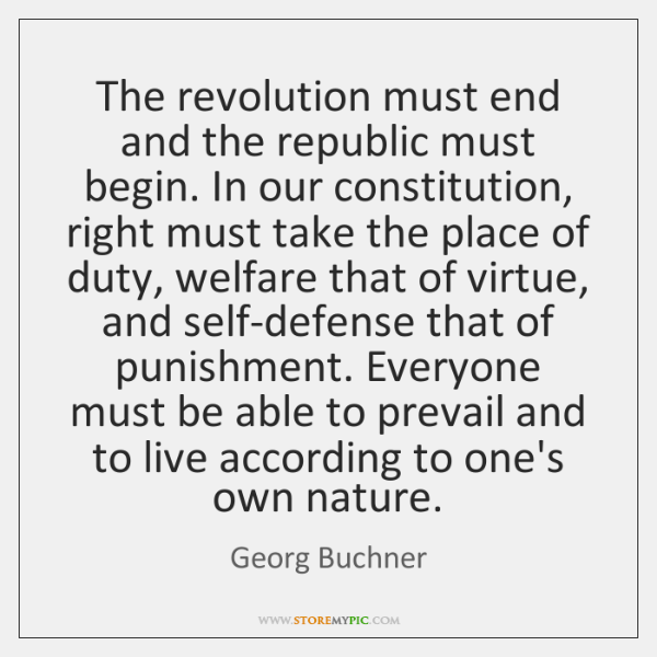 The revolution must end and the republic must begin. In our constitution, ...