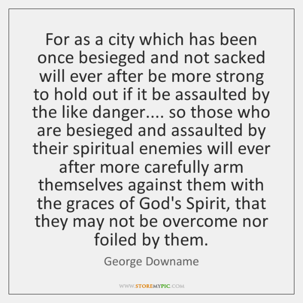 For as a city which has been once besieged and not sacked ...