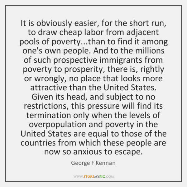 It is obviously easier, for the short run, to draw cheap labor ...