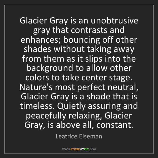 Leatrice Eiseman: Glacier Gray is an unobtrusive gray that contrasts and...
