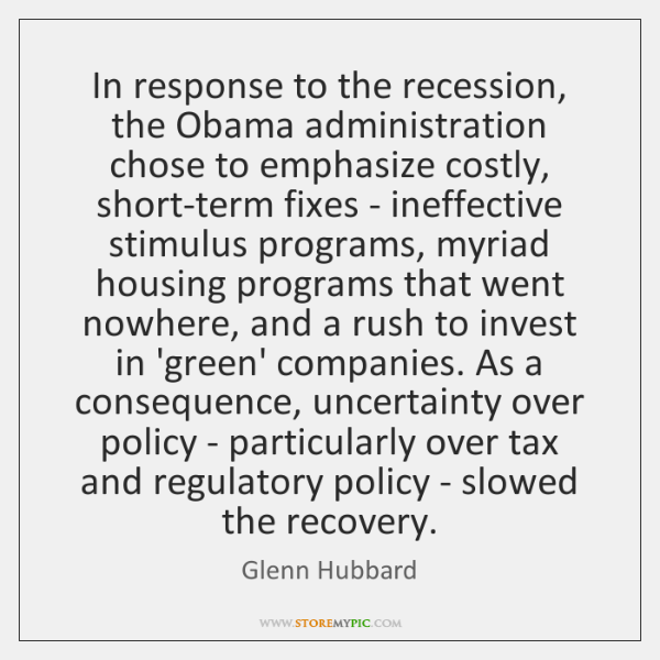In response to the recession, the Obama administration chose to emphasize costly, ...