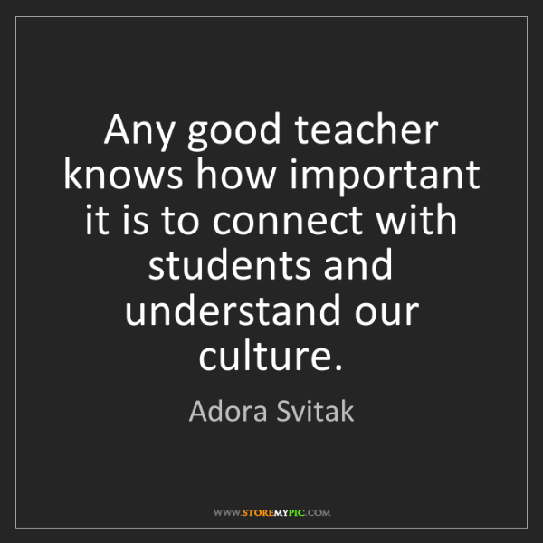 Adora Svitak: Any good teacher knows how important it is to connect...