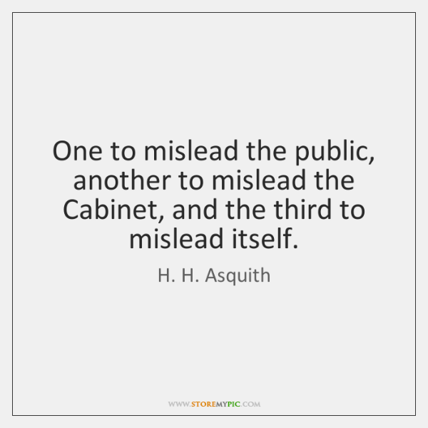 One to mislead the public, another to mislead the Cabinet, and the ...