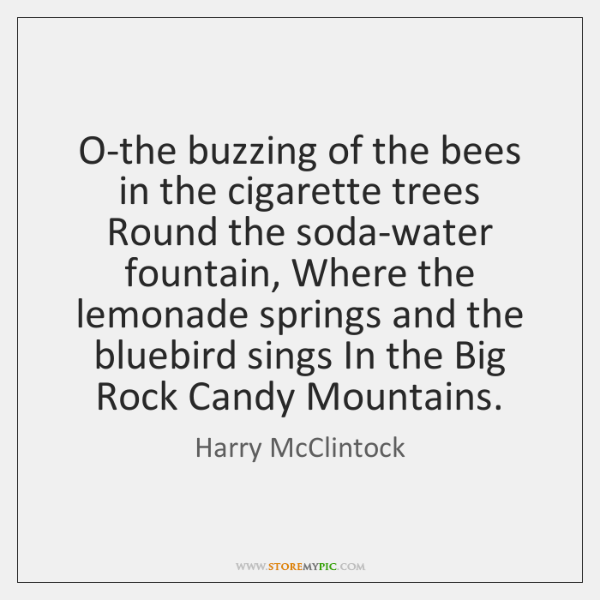 O-the buzzing of the bees in the cigarette trees Round the soda-water ...