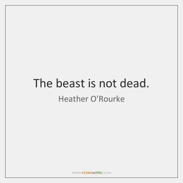 The beast is not dead.