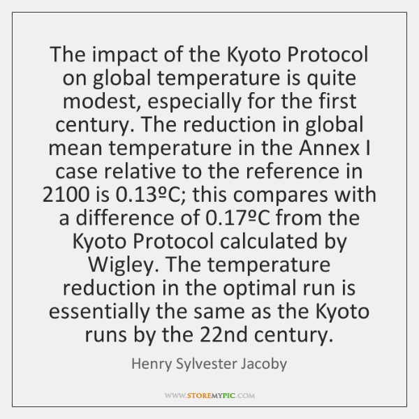 The impact of the Kyoto Protocol on global temperature is quite modest, ...