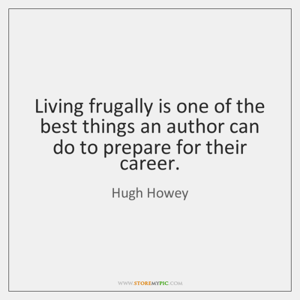 Living frugally is one of the best things an author can do ...