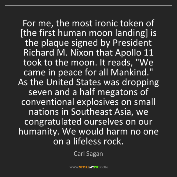 Carl Sagan: For me, the most ironic token of [the first human moon...