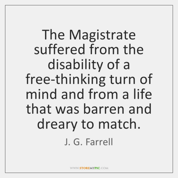 The Magistrate suffered from the disability of a free-thinking turn of mind ...