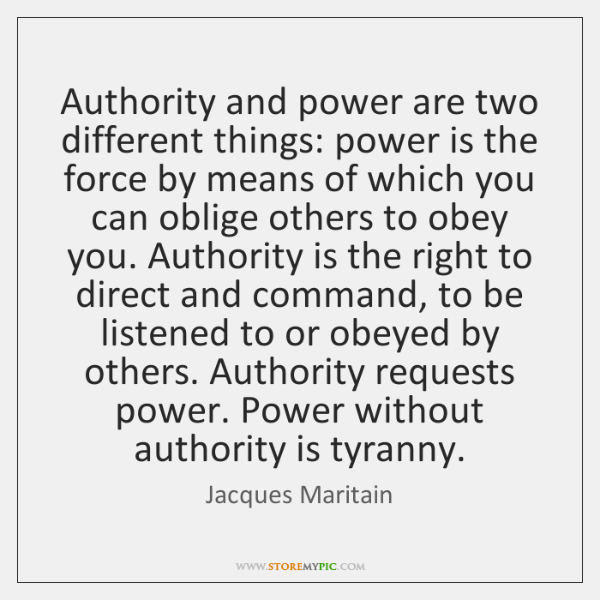 Authority and power are two different things: power is the force by ...