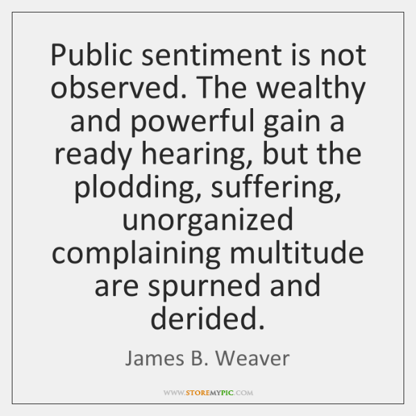 Public sentiment is not observed. The wealthy and powerful gain a ready ...