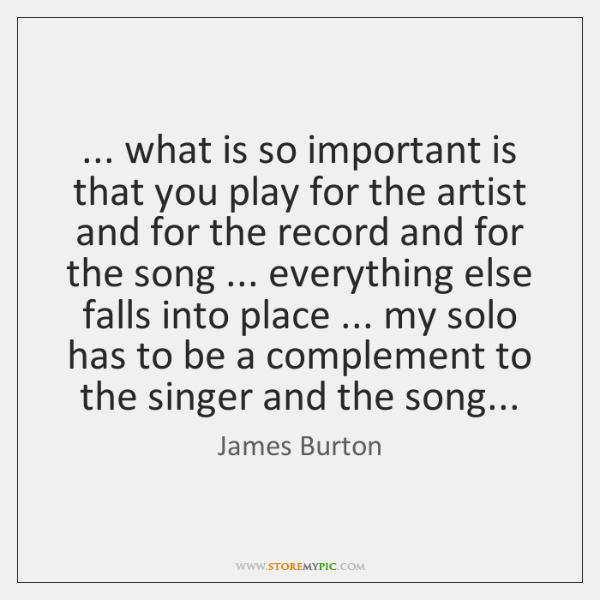 ... what is so important is that you play for the artist and ...