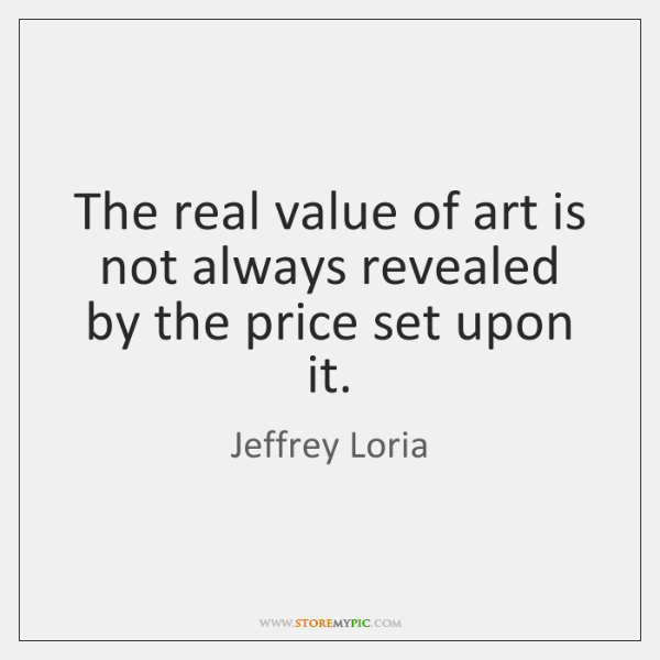 The real value of art is not always revealed by the price ...