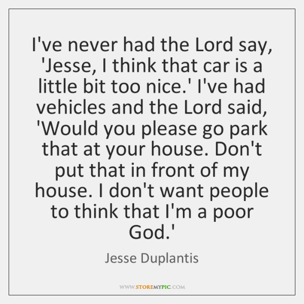I've never had the Lord say, 'Jesse, I think that car is ...