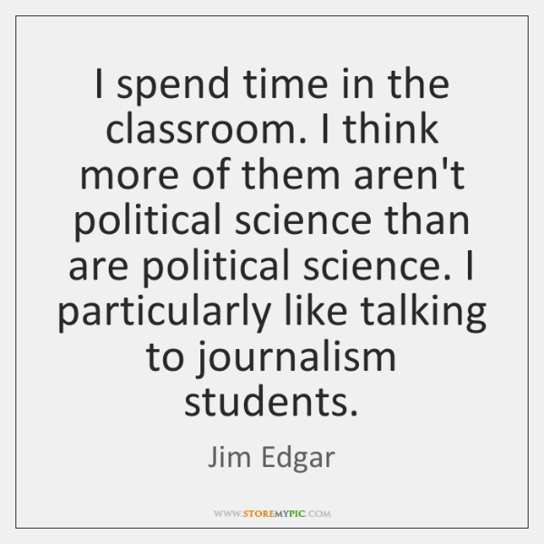 I spend time in the classroom. I think more of them aren't ...