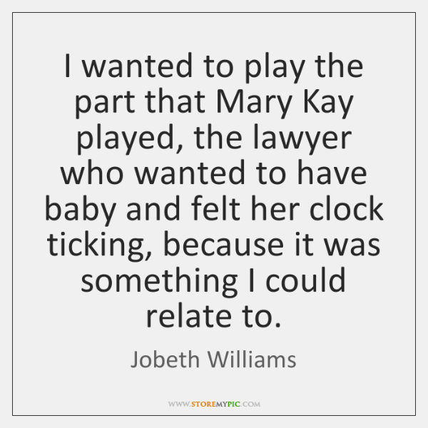 I wanted to play the part that Mary Kay played, the lawyer ...