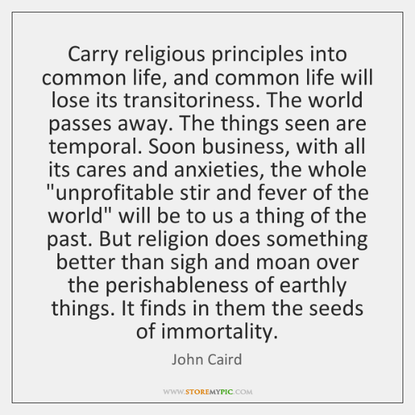 Carry religious principles into common life, and common life will lose its ...