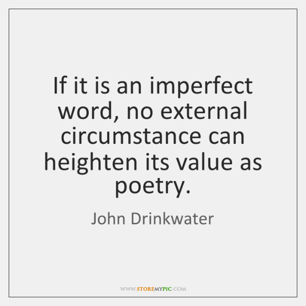 If it is an imperfect word, no external circumstance can heighten its ...