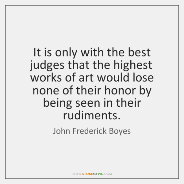 It is only with the best judges that the highest works of ...