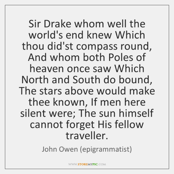 Sir Drake whom well the world's end knew Which thou did'st compass ...
