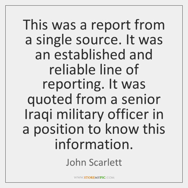 This was a report from a single source. It was an established ...