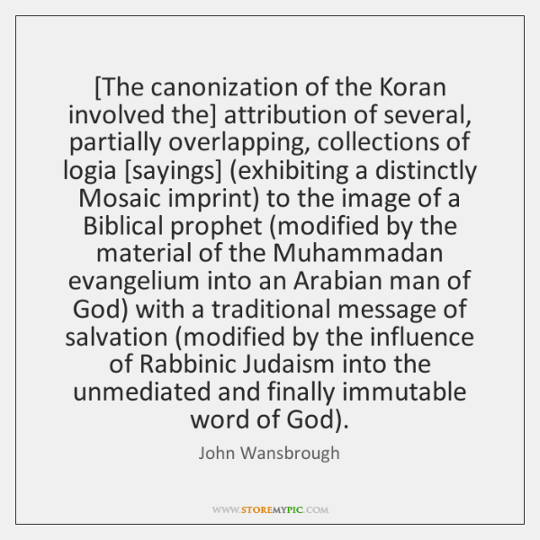 [The canonization of the Koran involved the] attribution of several, partially overlapping, ...