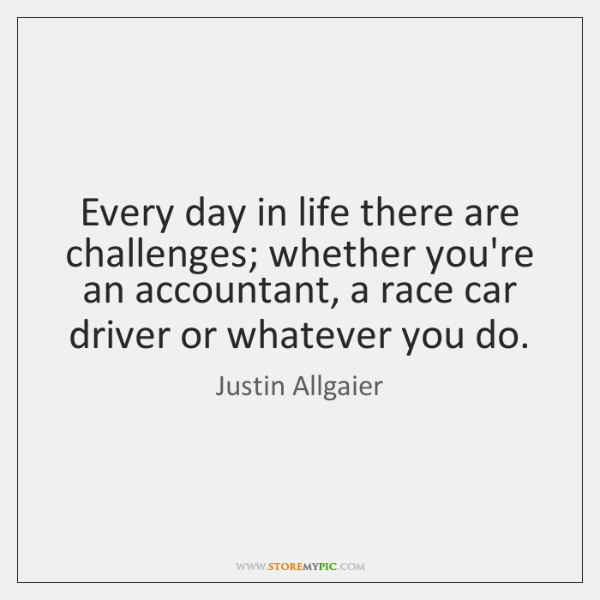 Every day in life there are challenges; whether you're an accountant, a ...