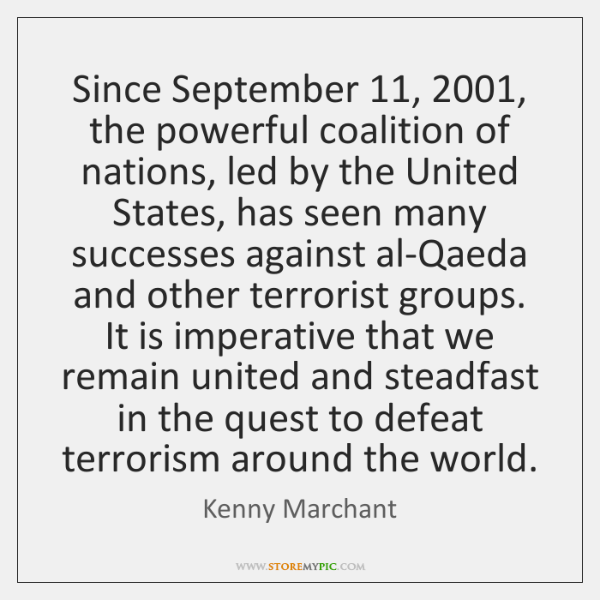 Since September 11, 2001, the powerful coalition of nations, led by the United States, ...