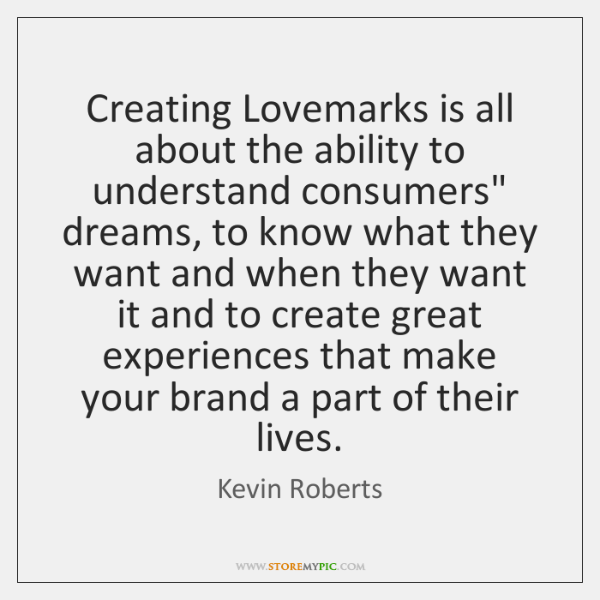 Creating Lovemarks is all about the ability to understand consumers