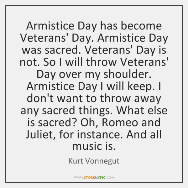 Armistice Day has become Veterans' Day. Armistice Day was sacred. Veterans' Day ...