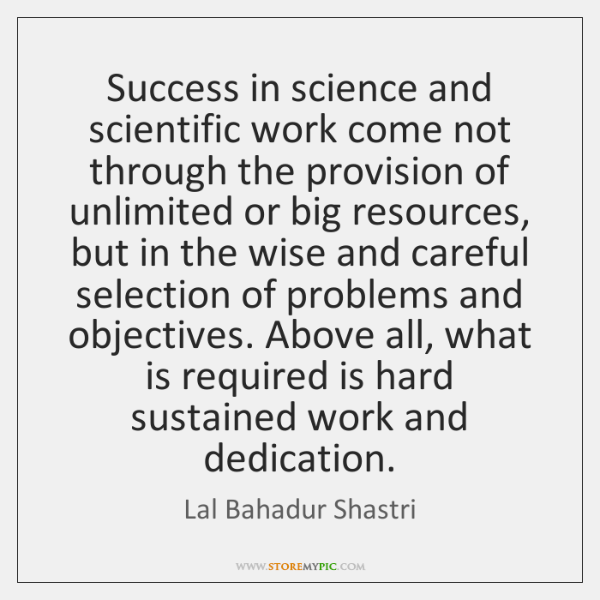 Success in science and scientific work come not through the provision of ...