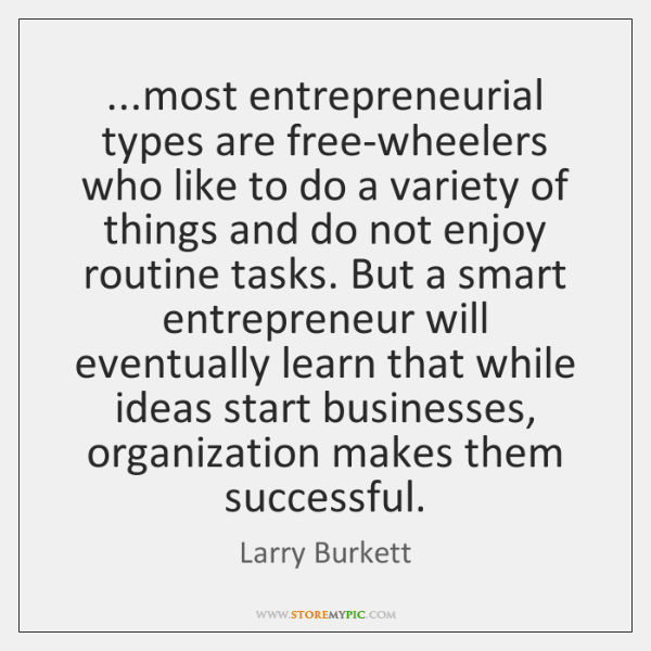 ...most entrepreneurial types are free-wheelers who like to do a variety of ...