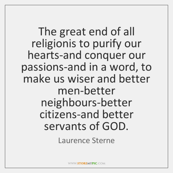 The great end of all religionis to purify our hearts-and conquer our ...