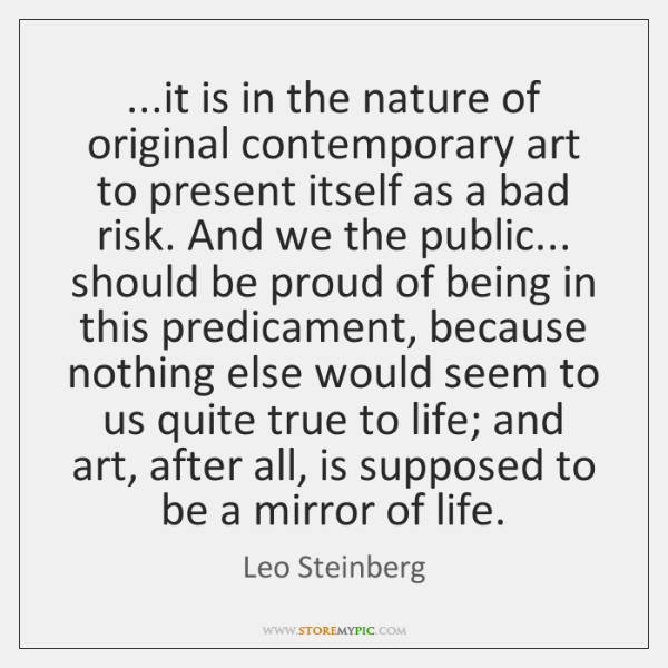 ...it is in the nature of original contemporary art to present itself ...