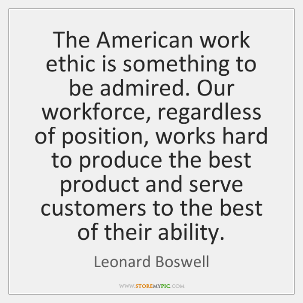 The American work ethic is something to be admired. Our workforce, regardless ...