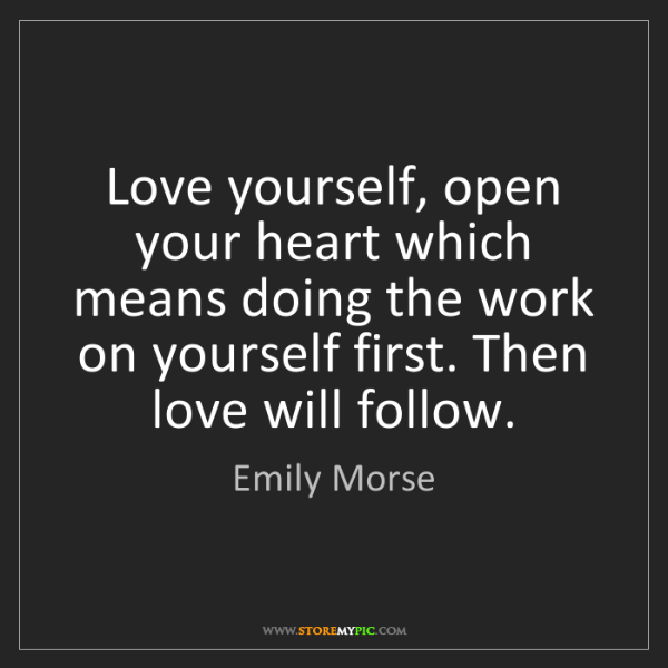 Emily Morse: Love yourself, open your heart which means doing the...
