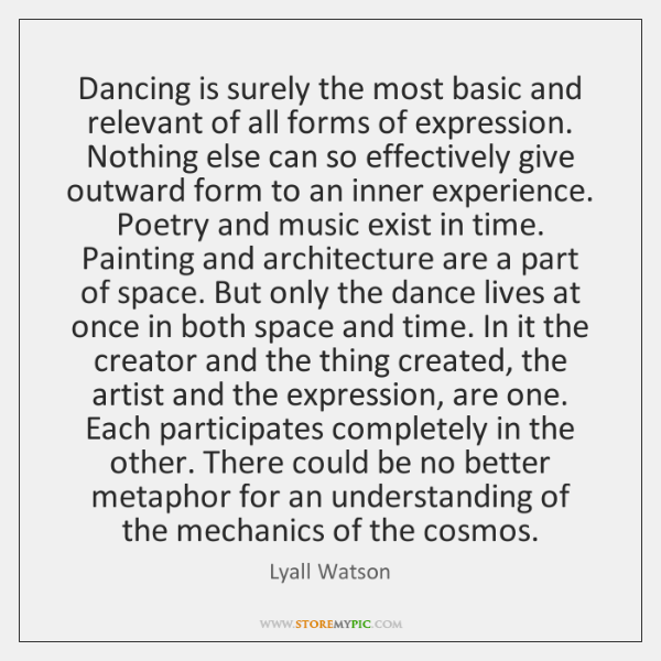 Dancing is surely the most basic and relevant of all forms of ...