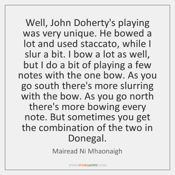 Well, John Doherty's playing was very unique. He bowed a lot and ...
