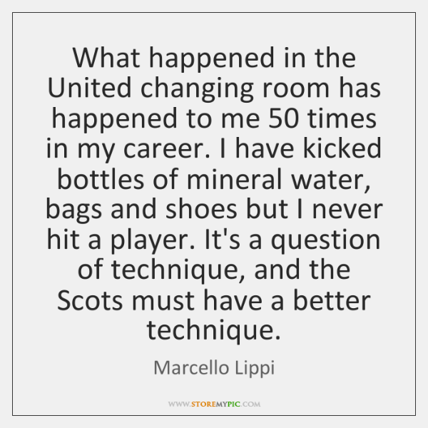 What happened in the United changing room has happened to me 50 times ...