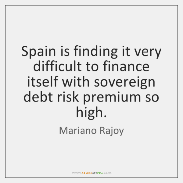 Spain is finding it very difficult to finance itself with sovereign debt ...