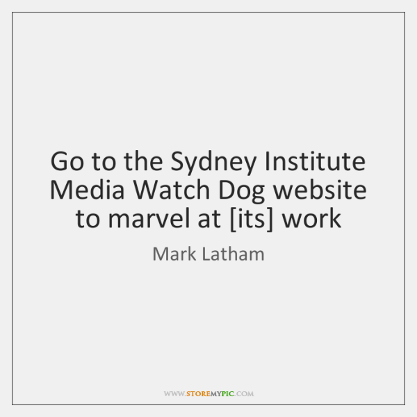 Go to the Sydney Institute Media Watch Dog website to marvel at [...
