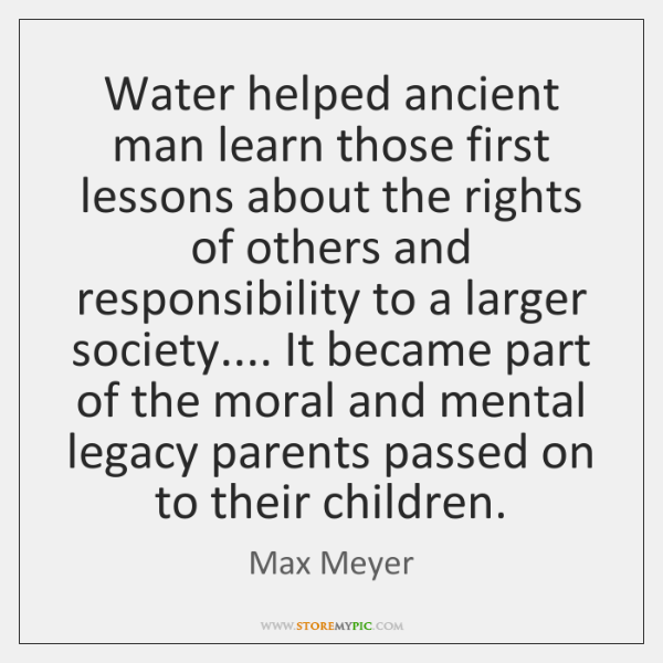 Water helped ancient man learn those first lessons about the rights of ...